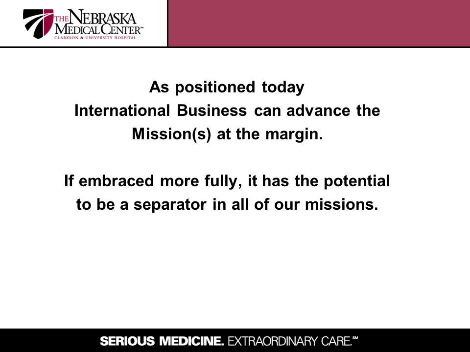 As positioned today International Business can advance the Mission(s) at the margin. If embraced more fully, it has the potential to be a separator in