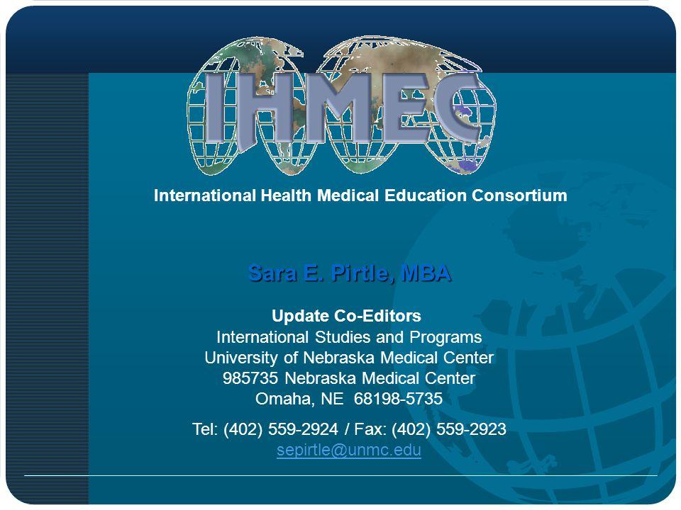 International Health Medical Education Consortium Sara E. Pirtle, MBA Update Co-Editors International Studies and Programs University of Nebraska Medi