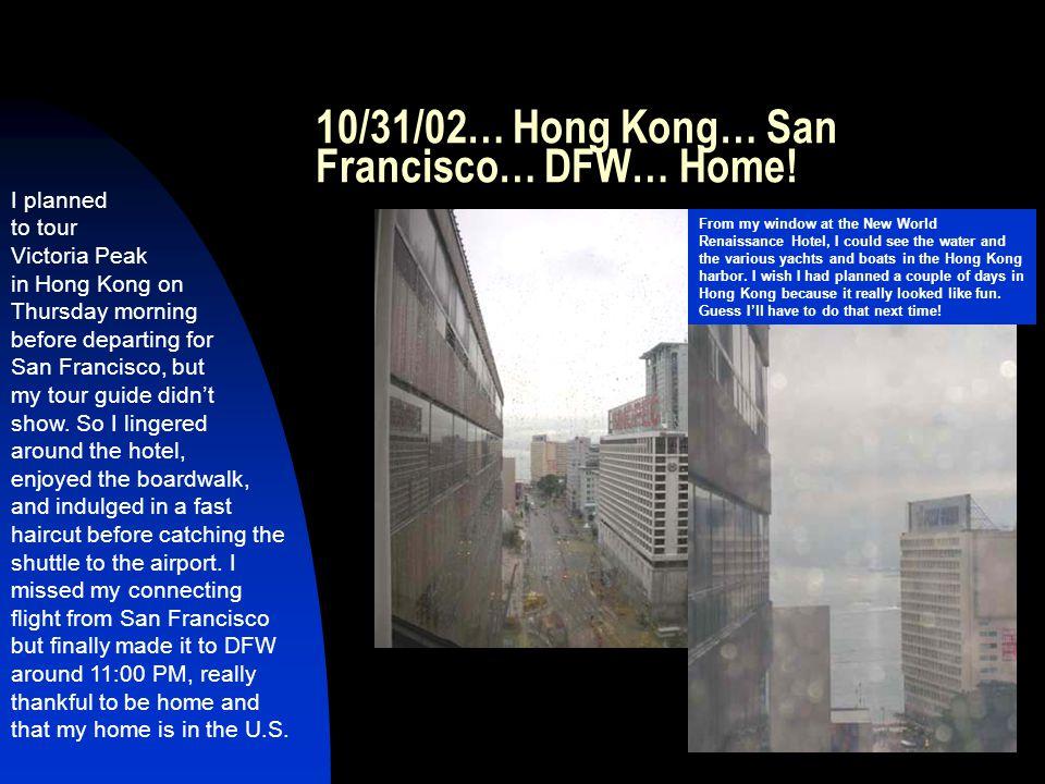 10/31/02… Hong Kong… San Francisco… DFW… Home.