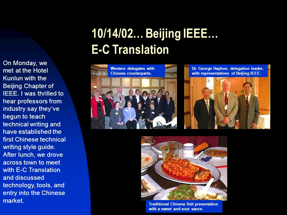 10/14/02… Beijing IEEE… E-C Translation On Monday, we met at the Hotel Kunlun with the Beijing Chapter of IEEE. I was thrilled to hear professors from