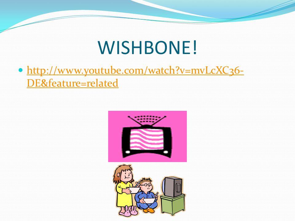 WISHBONE! http://www.youtube.com/watch?v=mvLcXC36- DE&feature=related http://www.youtube.com/watch?v=mvLcXC36- DE&feature=related