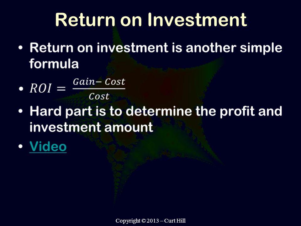 Return on Investment Copyright © 2013 – Curt Hill