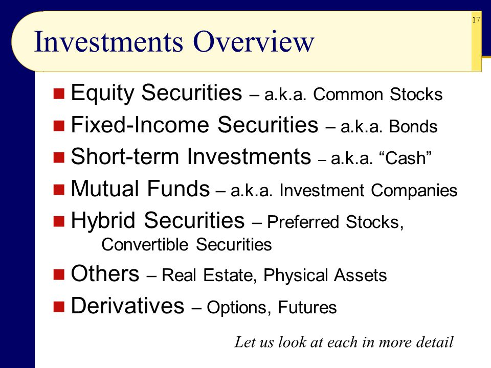 """17 Investments Overview Equity Securities – a.k.a. Common Stocks Fixed-Income Securities – a.k.a. Bonds Short-term Investments – a.k.a. """"Cash"""" Mutual"""