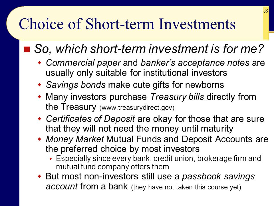 66 Choice of Short-term Investments So, which short-term investment is for me?  Commercial paper and banker's acceptance notes are usually only suita