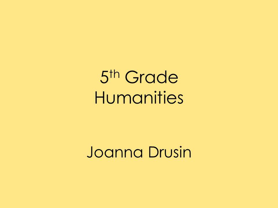 5 th Grade Humanities Joanna Drusin