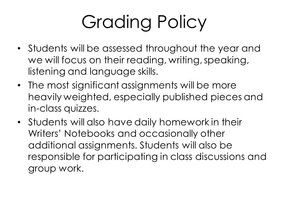 Grading Policy Students will be assessed throughout the year and we will focus on their reading, writing, speaking, listening and language skills.