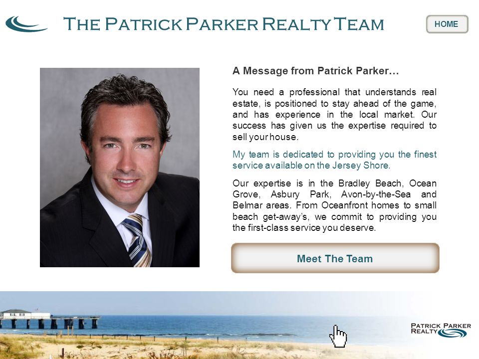 The Patrick Parker Realty Team HOME A Message from Patrick Parker… You need a professional that understands real estate, is positioned to stay ahead of the game, and has experience in the local market.