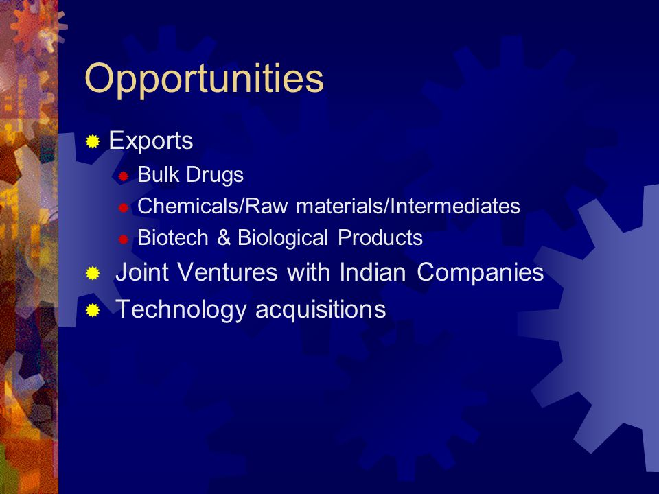 Opportunities  Exports  Bulk Drugs  Chemicals/Raw materials/Intermediates  Biotech & Biological Products  Joint Ventures with Indian Companies  Technology acquisitions