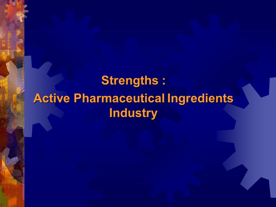 Strengths : Active Pharmaceutical Ingredients Industry