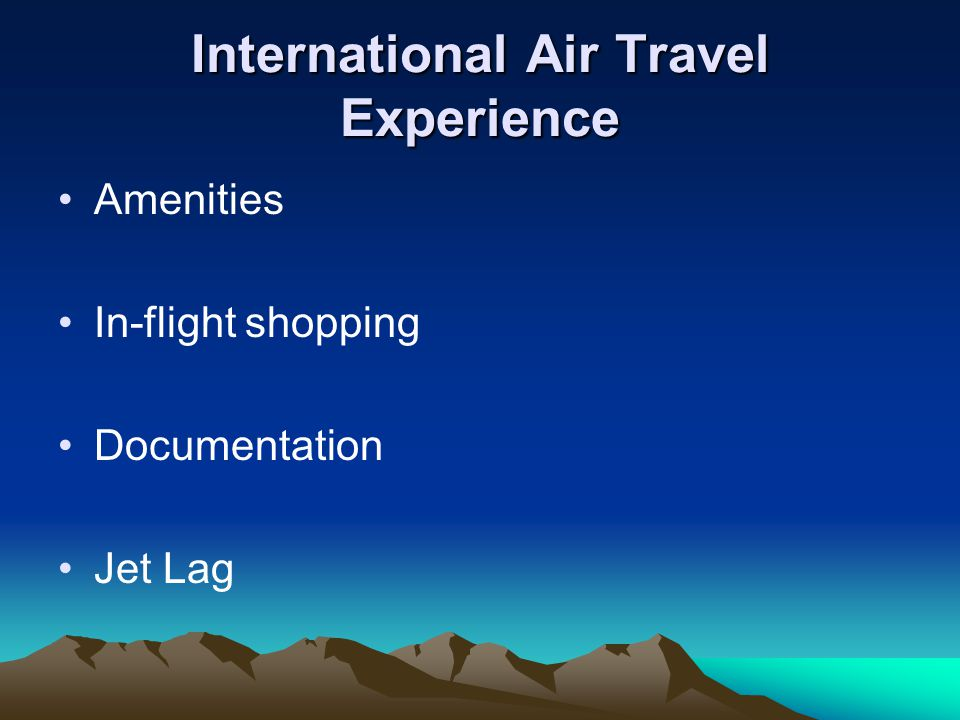 International Air Travel Experience Amenities In-flight shopping Documentation Jet Lag