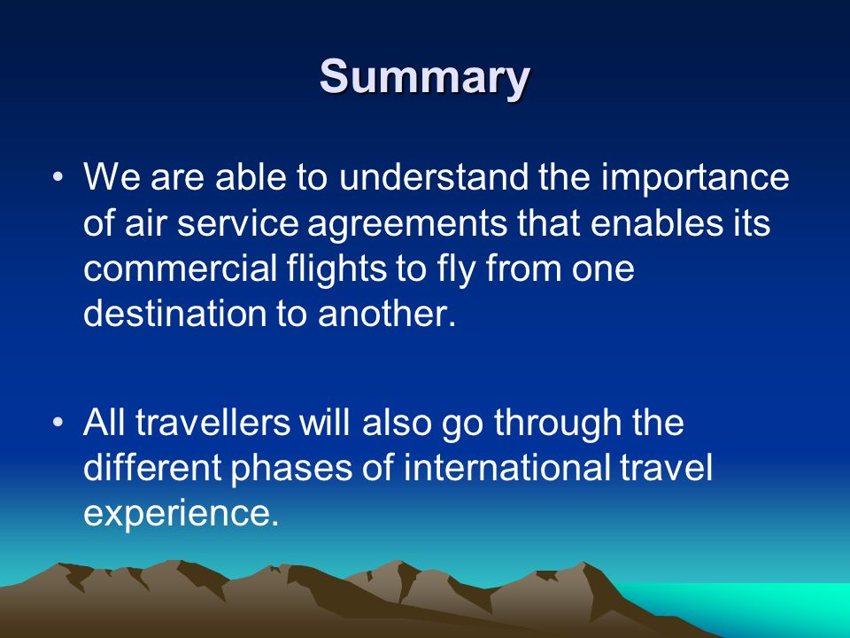 Summary We are able to understand the importance of air service agreements that enables its commercial flights to fly from one destination to another.