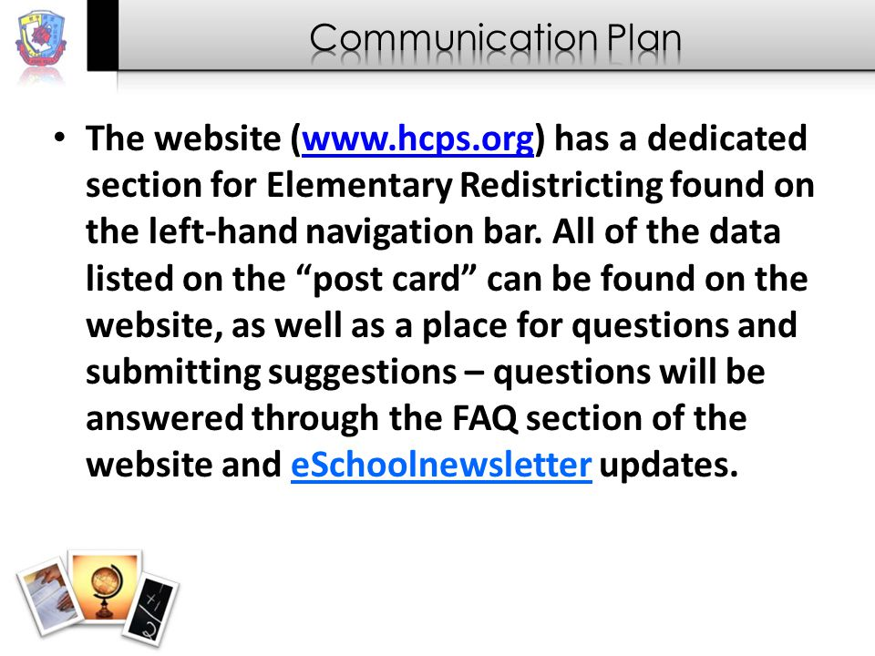 The website (www.hcps.org) has a dedicated section for Elementary Redistricting found on the left-hand navigation bar.