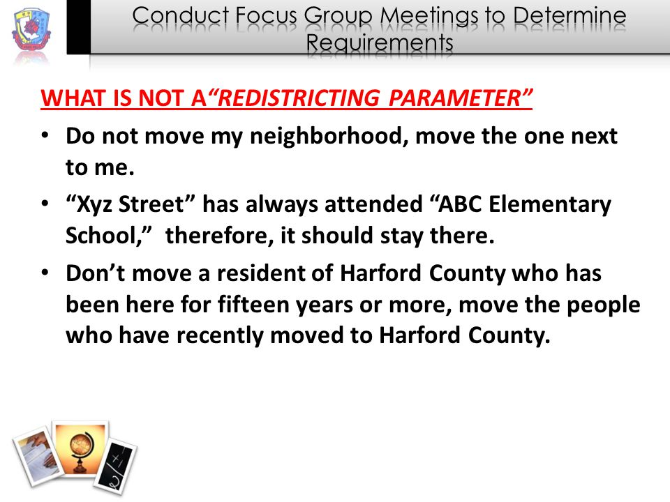 WHAT IS NOT A REDISTRICTING PARAMETER Do not move my neighborhood, move the one next to me.