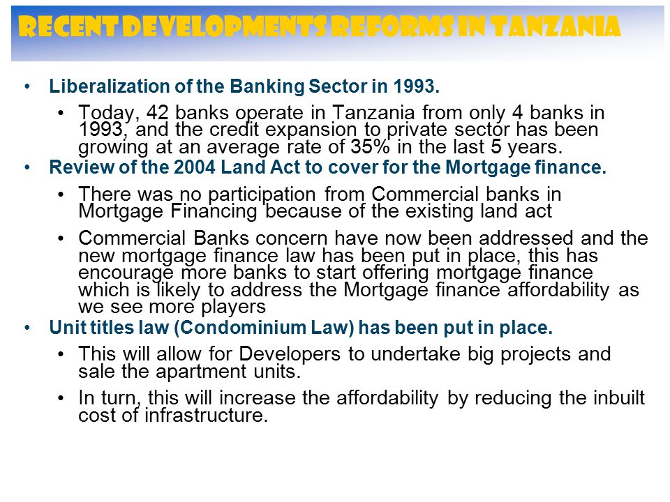 Recent Developments Reforms in Tanzania Liberalization of the Banking Sector in 1993. Today, 42 banks operate in Tanzania from only 4 banks in 1993, a
