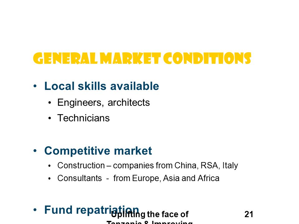 General market conditions Local skills available Engineers, architects Technicians Competitive market Construction – companies from China, RSA, Italy