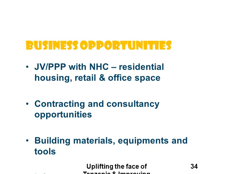 Business opportunities JV/PPP with NHC – residential housing, retail & office space Contracting and consultancy opportunities Building materials, equi