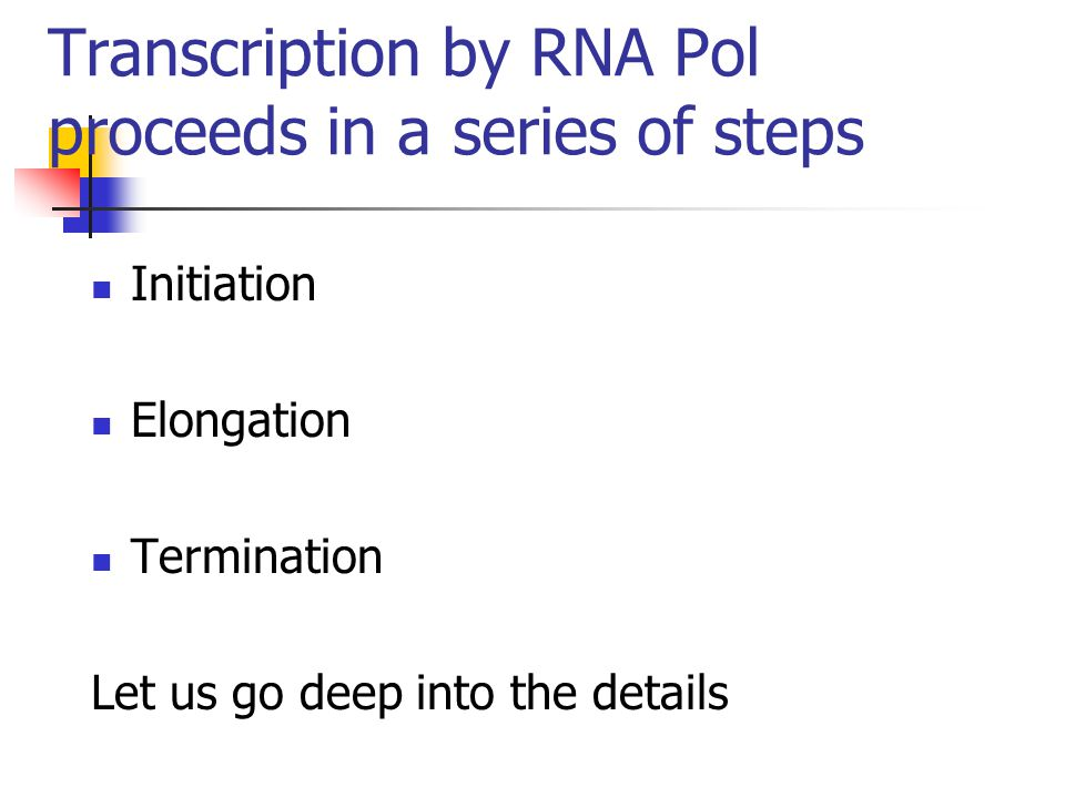 Process 1: Initiation (1)Promoter :the DNA sequence that initially binds the RNA pol (2)Promoter-polymerase complex undergoes structural changes (3)The DNA around the point where transcription unwinds,forming a bubble ( similar to DNA replication) (4)Again like DNA replication,the direction of transcription is from 5 ' to 3 '