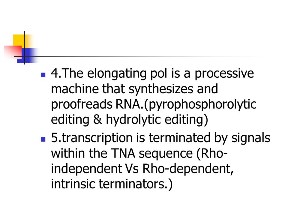 4.The elongating pol is a processive machine that synthesizes and proofreads RNA.(pyrophosphorolytic editing & hydrolytic editing) 5.transcription is