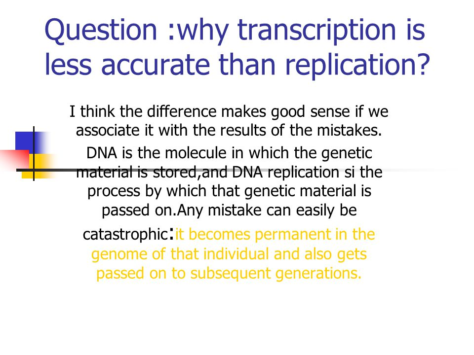 Question :why transcription is less accurate than replication? I think the difference makes good sense if we associate it with the results of the mist