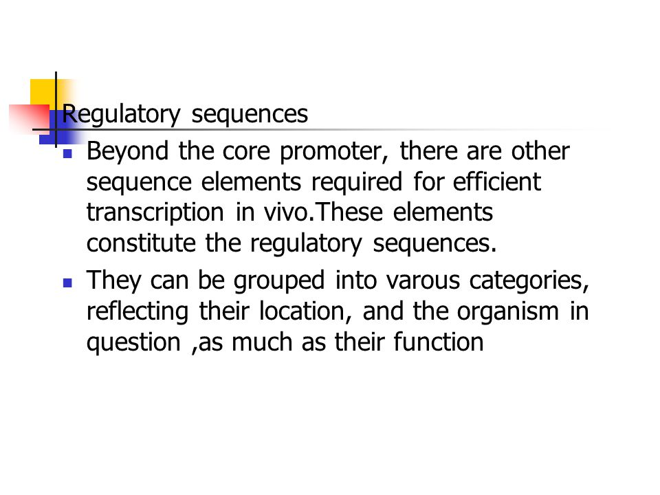 The regulatory sequences include Promoter proximal elements Upstream activator sequences (UASs) Enhancers A series of repressing elements called silencers,boundary elements,insulators.