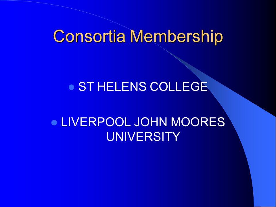 Consortia Membership ST HELENS COLLEGE LIVERPOOL JOHN MOORES UNIVERSITY