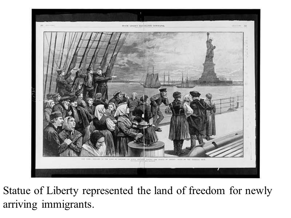Statue of Liberty represented the land of freedom for newly arriving immigrants.