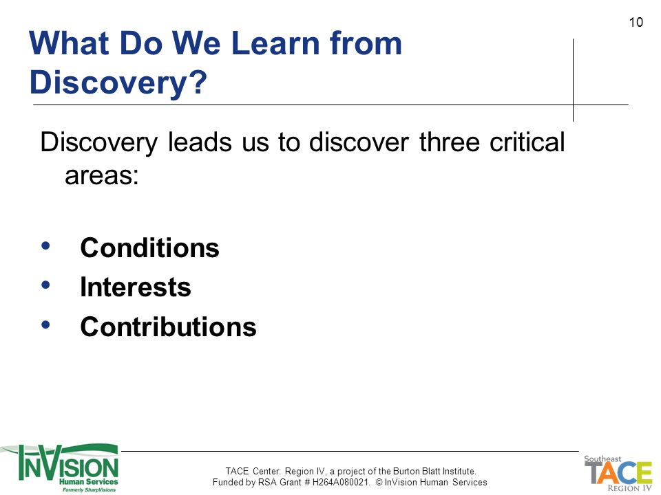 10 What Do We Learn from Discovery? Discovery leads us to discover three critical areas: Conditions Interests Contributions TACE Center: Region IV, a