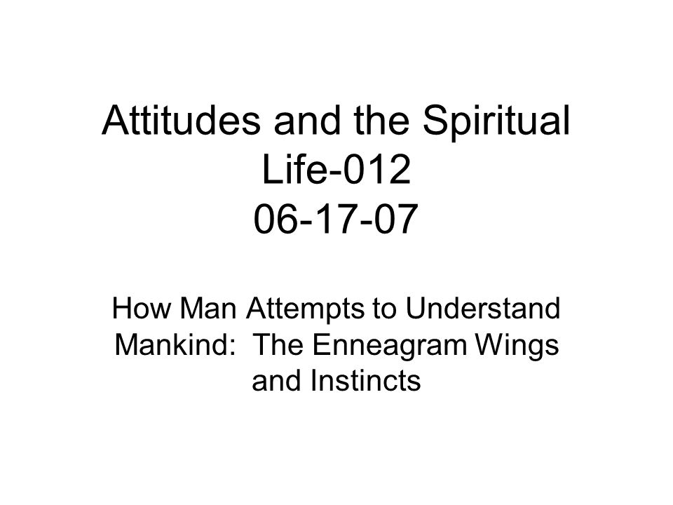 Attitudes and the Spiritual Life-012 06-17-07 How Man Attempts to Understand Mankind: The Enneagram Wings and Instincts