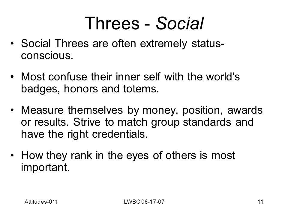 Attitudes-011LWBC 06-17-0711 Threes - Social Social Threes are often extremely status- conscious.