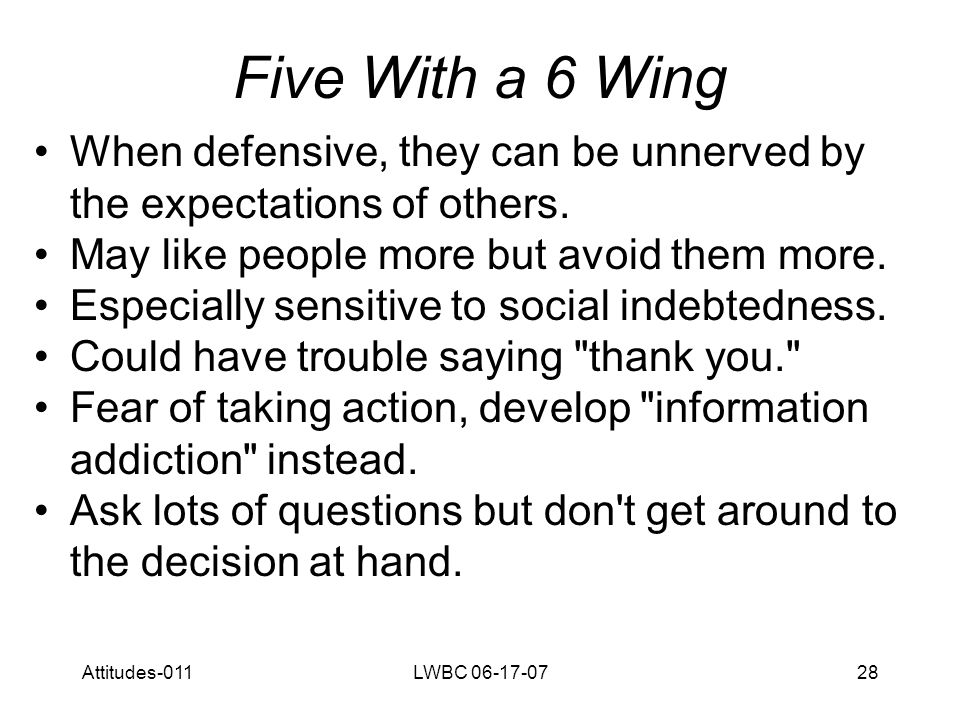 Attitudes-011LWBC 06-17-0729 Five With a 6 Wing When more entranced, they develop a suspicious scrutiny of other people s motives but can also be blind followers.