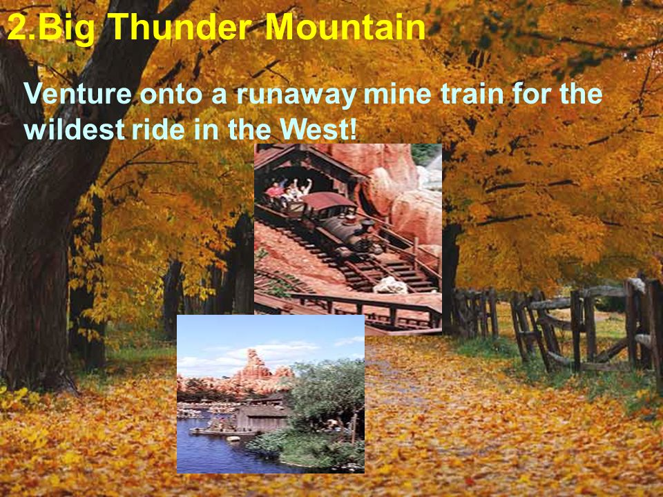 2.Big Thunder Mountain Venture onto a runaway mine train for the wildest ride in the West!