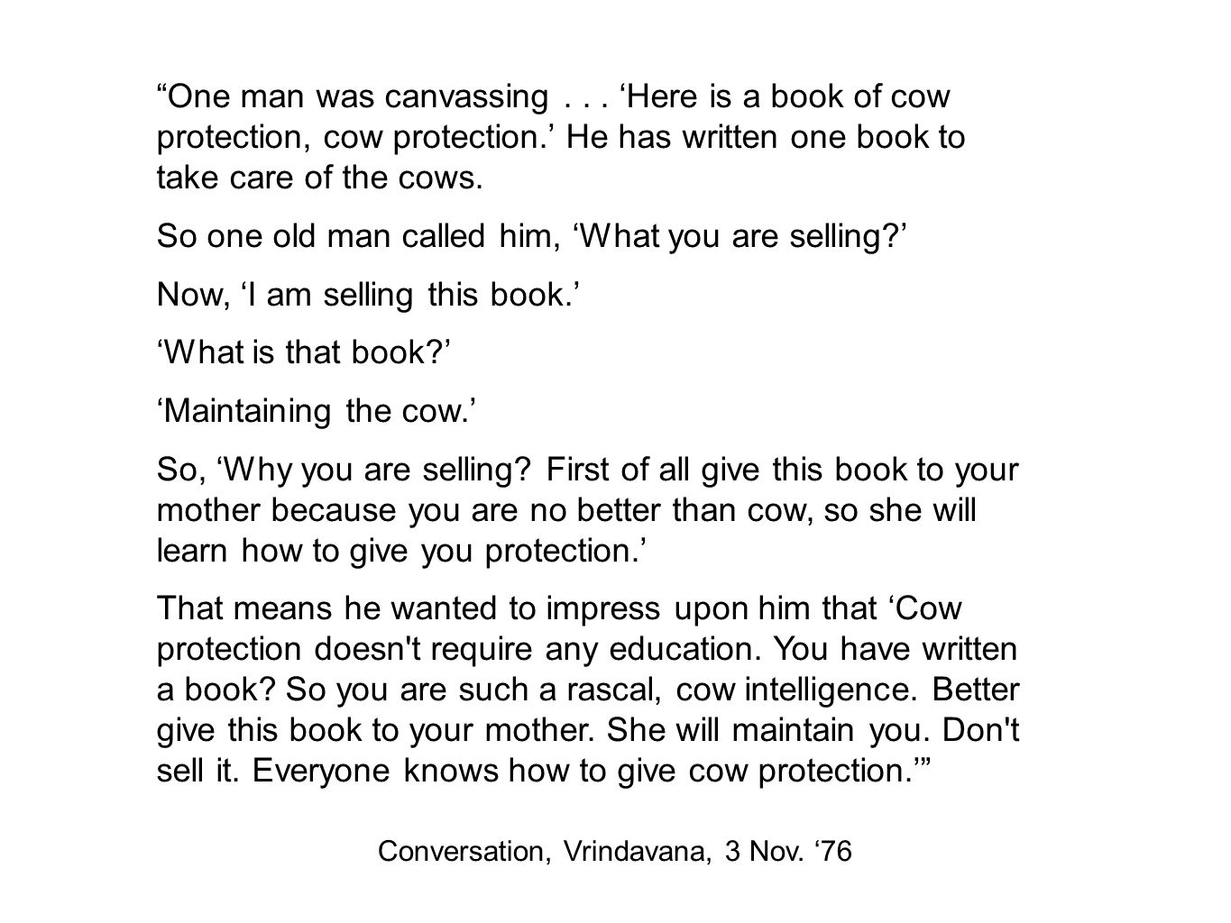 Farms = cows You like our Krishna consciousness movement.