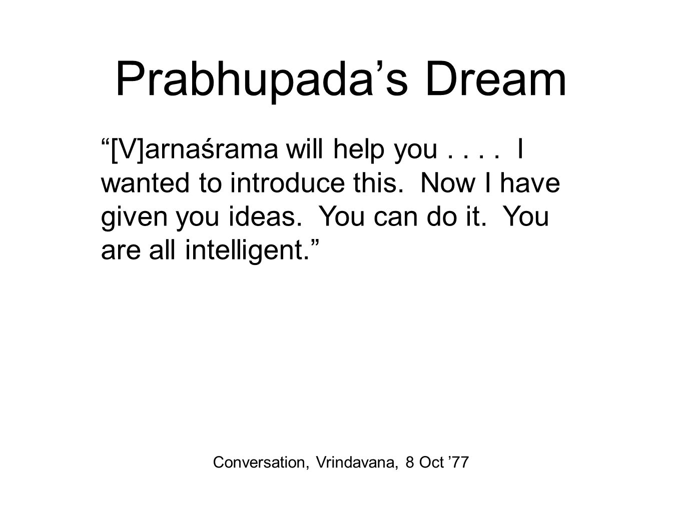 Prabhupada's Dream [V]arnaśrama will help you....