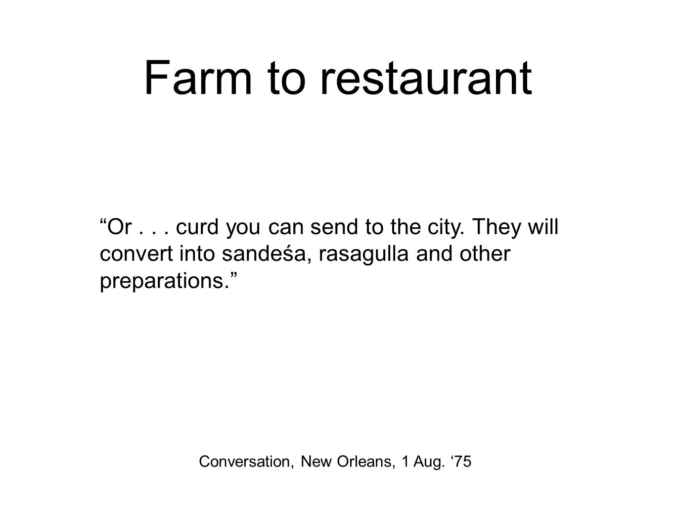 Farm to restaurant Or... curd you can send to the city.