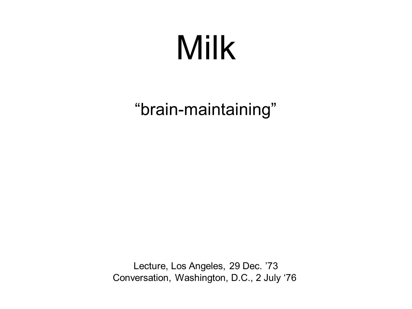 Milk brain-maintaining Lecture, Los Angeles, 29 Dec.