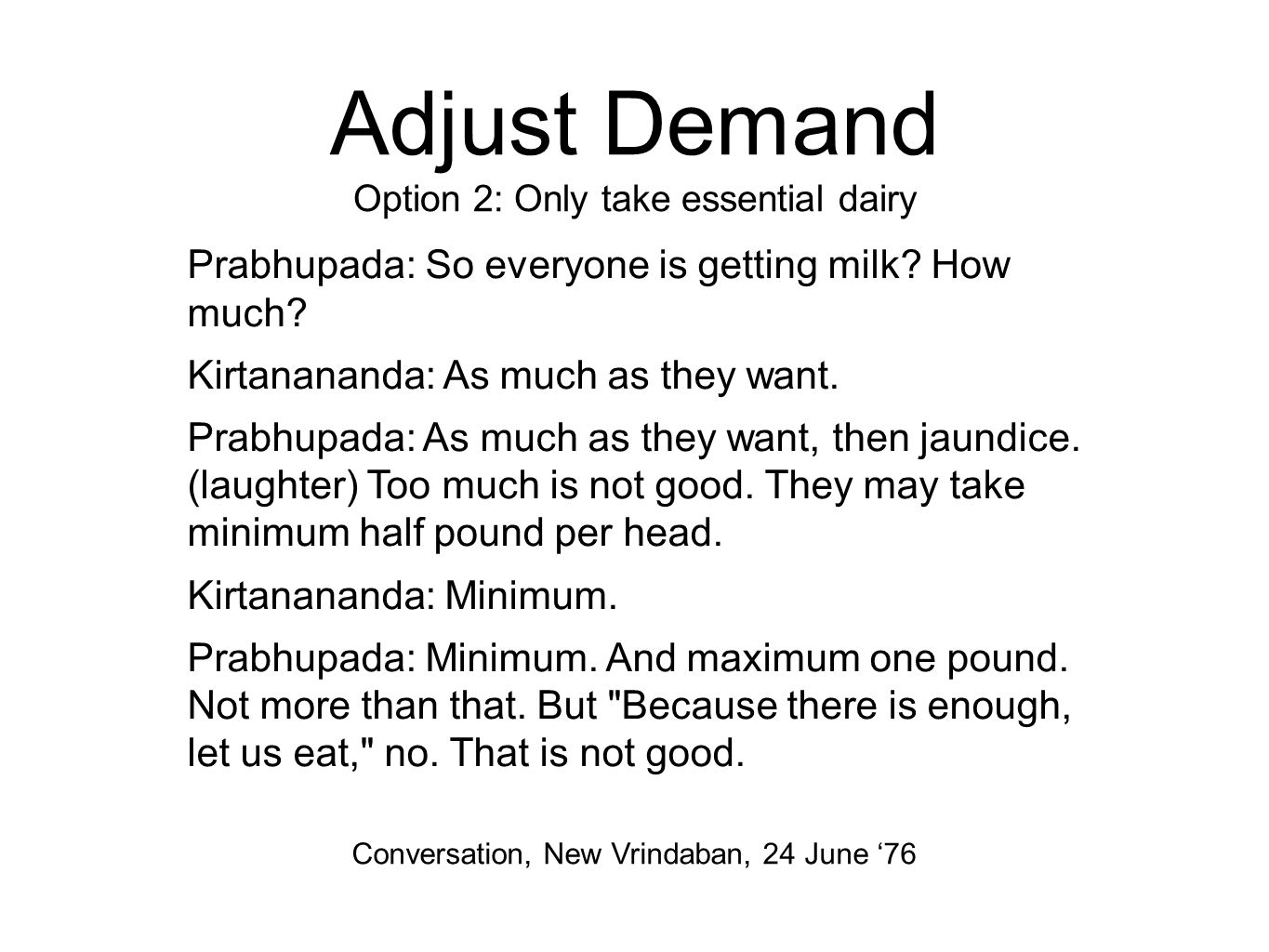 Adjust Demand Option 2: Only take essential dairy Prabhupada: So everyone is getting milk.