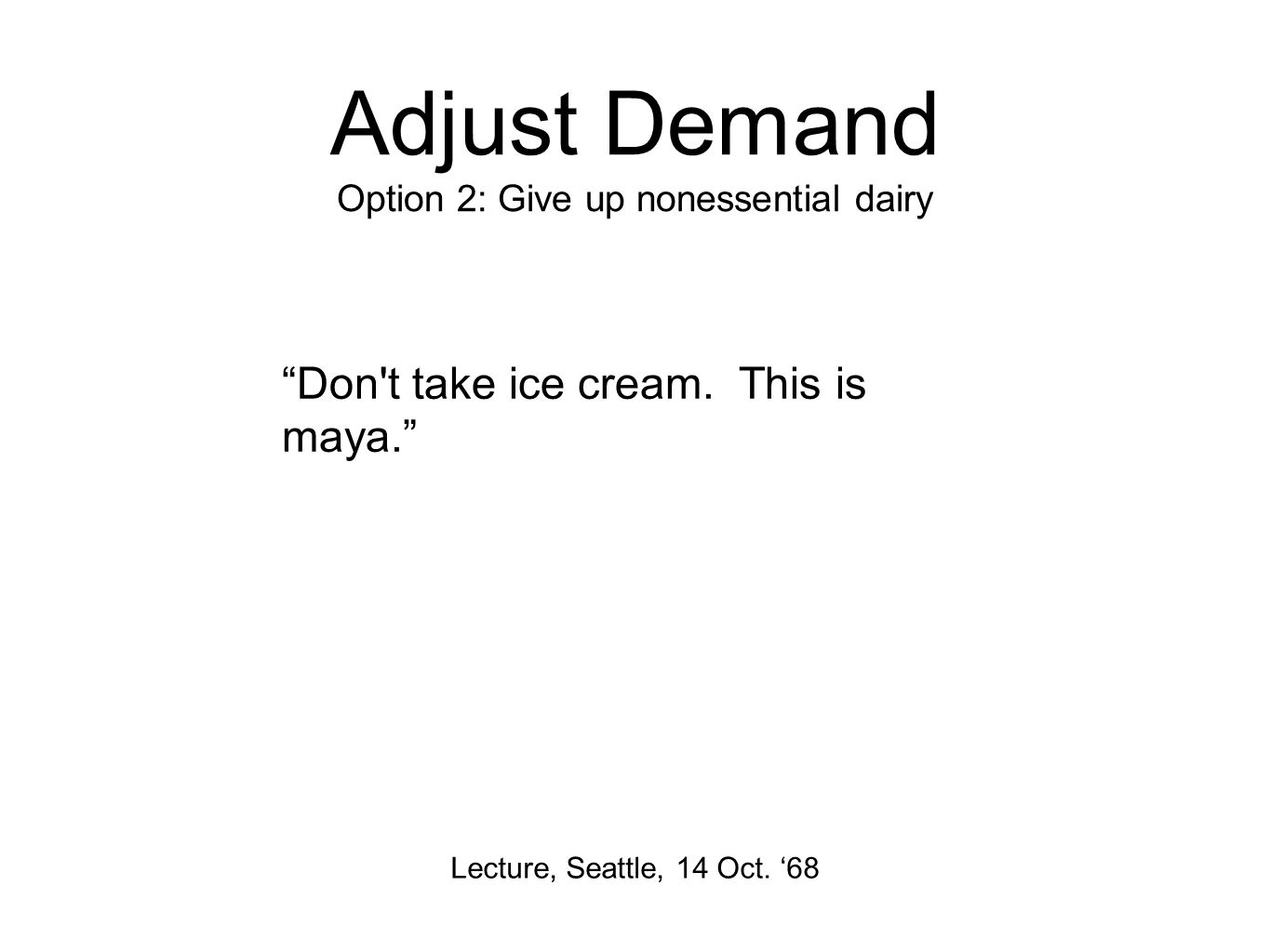 Adjust Demand Option 2: Give up nonessential dairy Lecture, Seattle, 14 Oct.