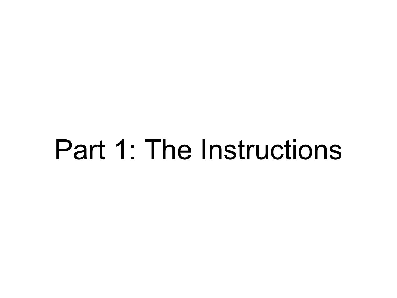 Part 1: The Instructions