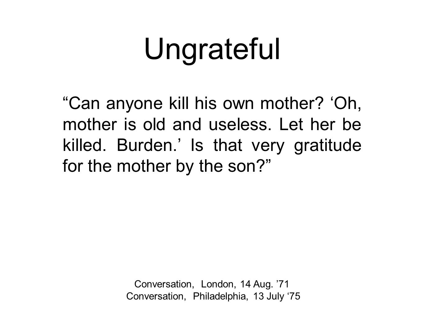 Ungrateful Conversation, London, 14 Aug.