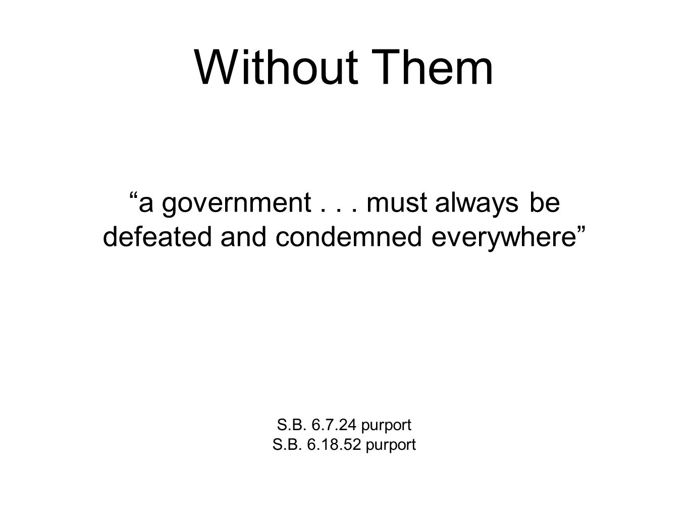 Without Them a government... must always be defeated and condemned everywhere S.B.