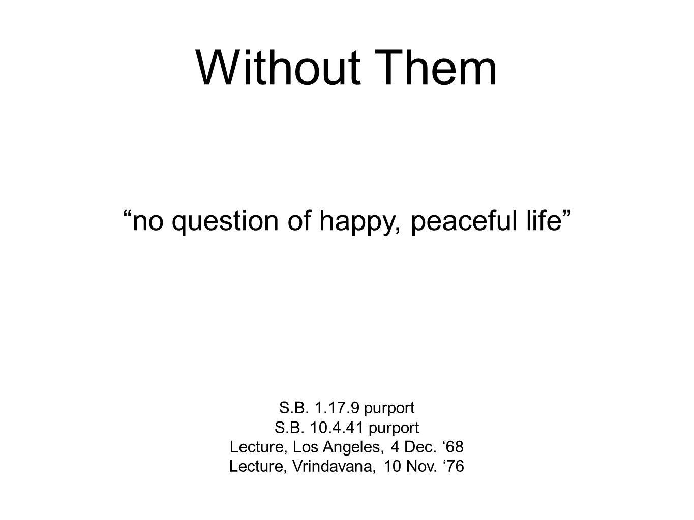 Without Them no question of happy, peaceful life S.B.