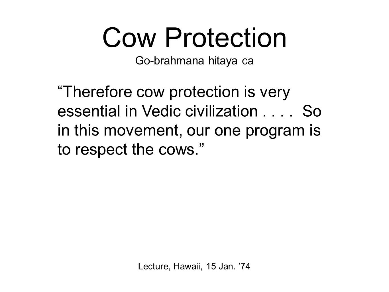 Cow Protection Go-brahmana hitaya ca Therefore cow protection is very essential in Vedic civilization....