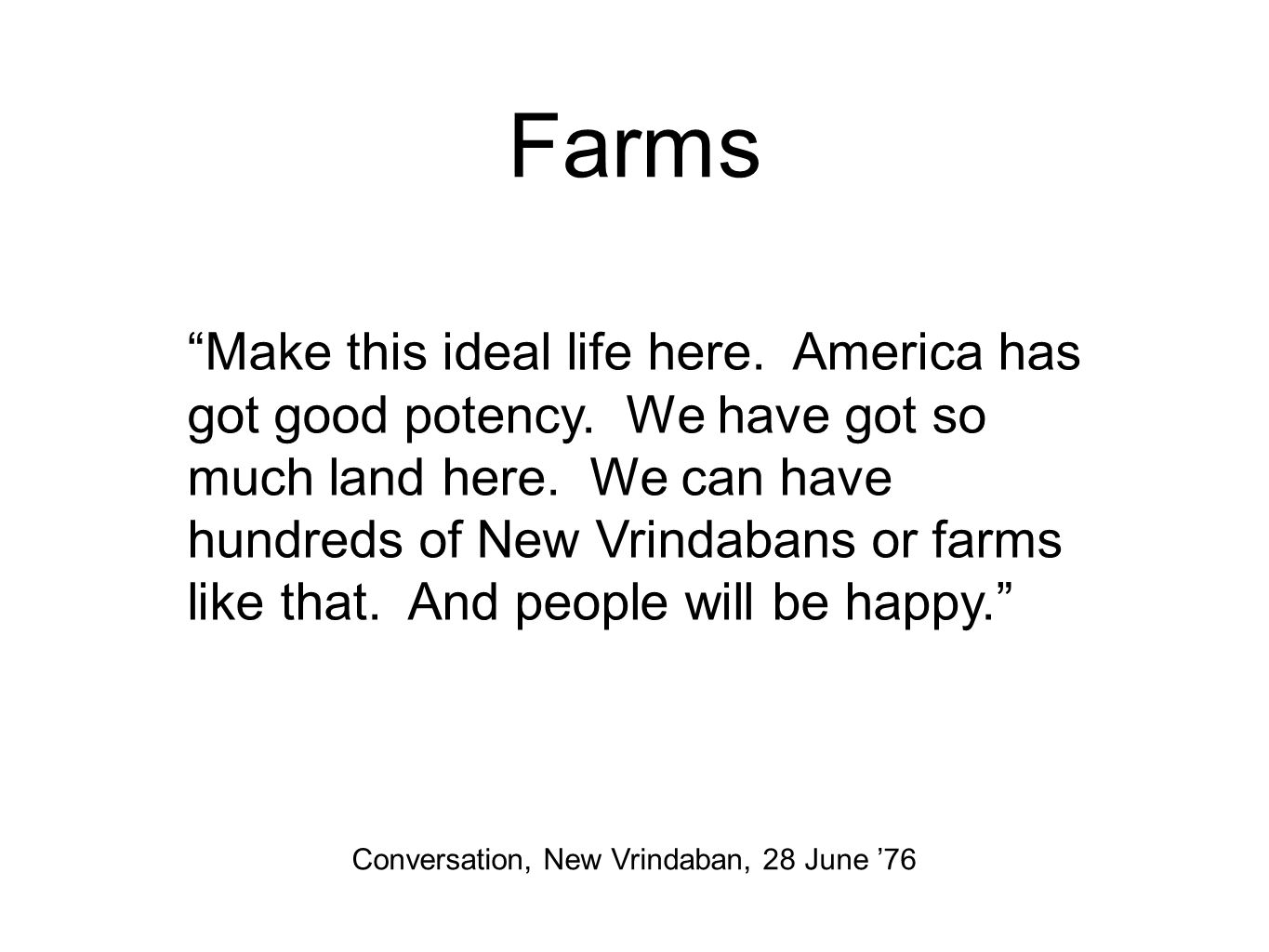 Farms Make this ideal life here. America has got good potency.