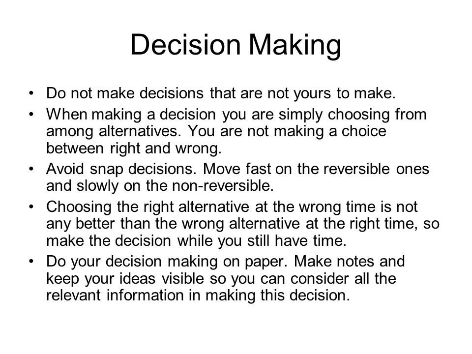 Decision Making Do not make decisions that are not yours to make.