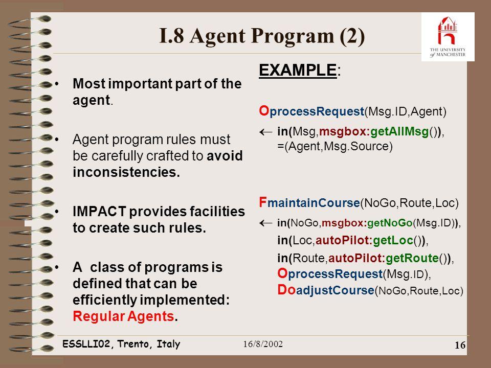 ESSLLI02, Trento, Italy16/8/2002 16 I.8 Agent Program (2) Most important part of the agent.