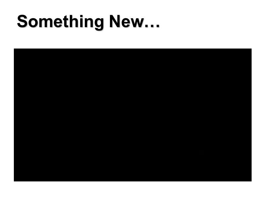 Something New…