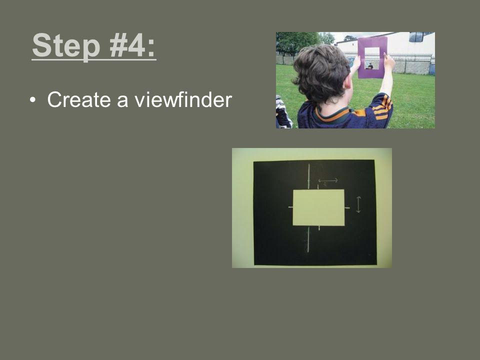 Step #4: Create a viewfinder