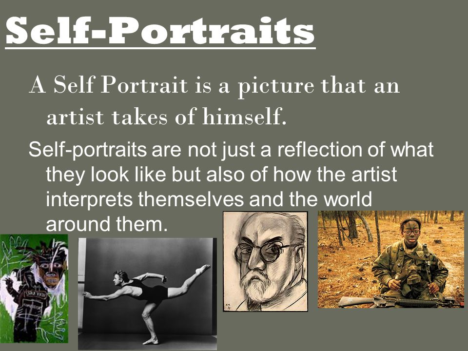 Self-Portraits A Self Portrait is a picture that an artist takes of himself.