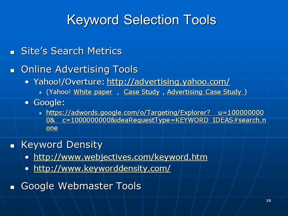 18 Site's Search Metrics Site's Search Metrics Online Advertising Tools Online Advertising Tools Yahoo!/Overture: http://advertising.yahoo.com/Yahoo!/Overture: http://advertising.yahoo.com/http://advertising.yahoo.com/ (Yahoo.