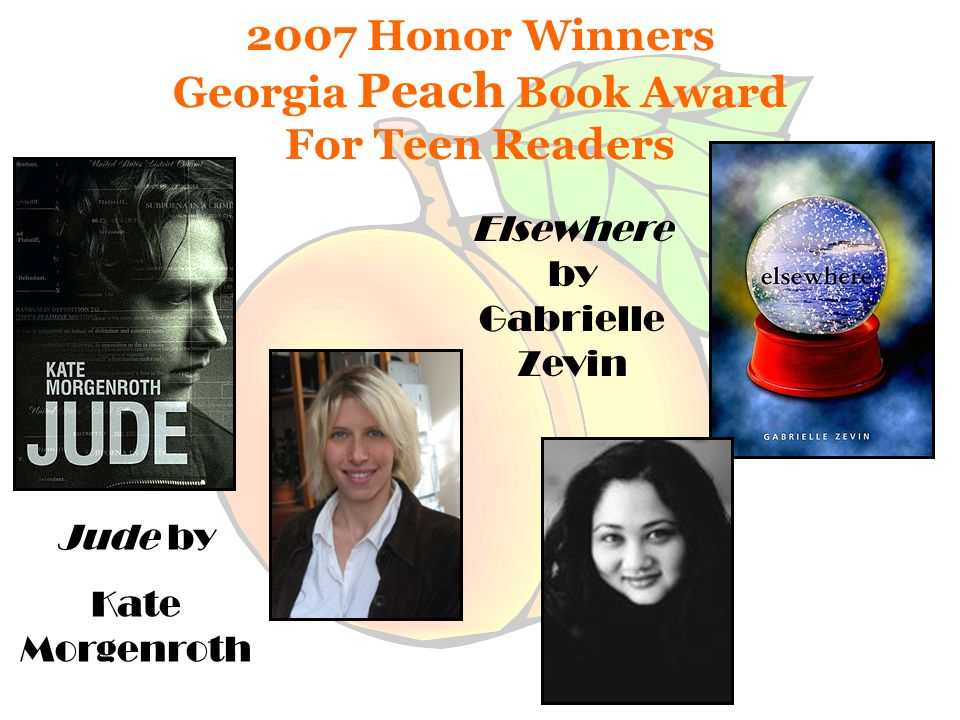 2007 Honor Winners Georgia Peach Book Award For Teen Readers Jude by Kate Morgenroth Elsewhere by Gabrielle Zevin